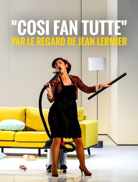 """Cosi fan tutte"" par le regard de Jean Lermier"