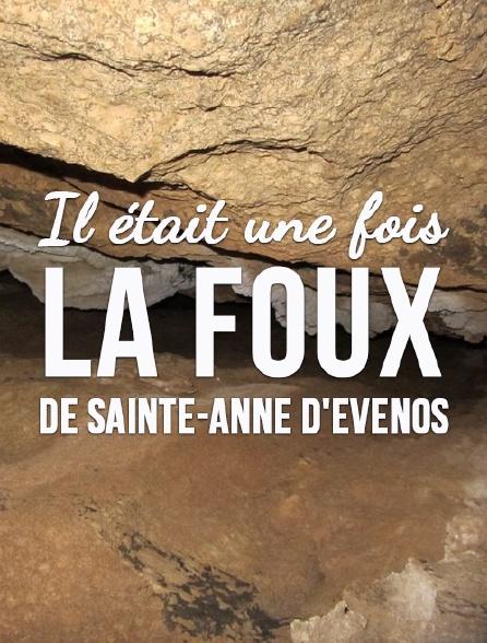 Il était une fois la Foux de Sainte-Anne d'Evenos