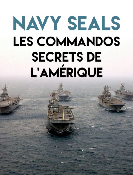 Navy Seals, les commandos secrets de l'Amérique