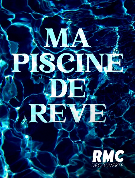RMC Découverte - Ma piscine de rêve