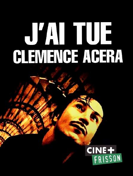 Ciné+ Frisson - J'ai tué Clémence Acéra