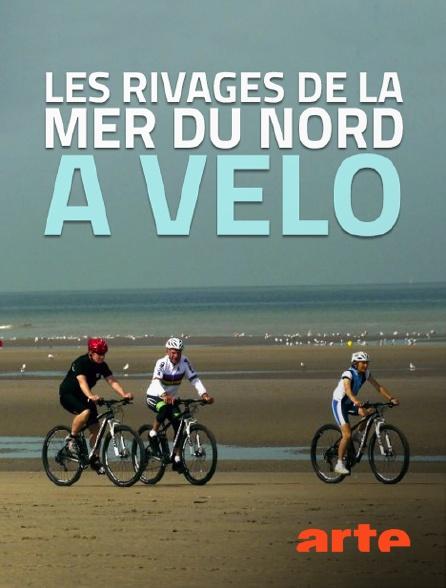 Arte - Les rivages de la mer du Nord à vélo