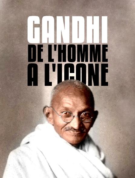 Gandhi, de l'homme à l'icône