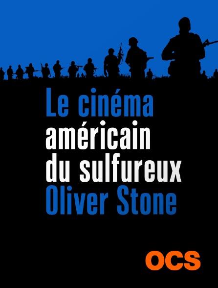 OCS - Le cinéma américain du sulfureux Oliver Stone