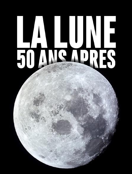La Lune, 50 ans après
