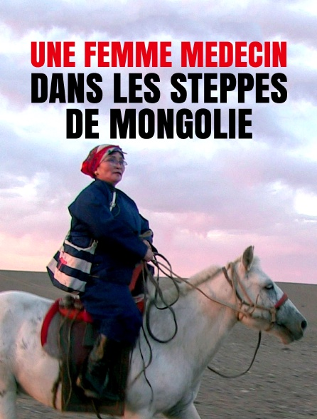 Une femme médecin dans les steppes de Mongolie