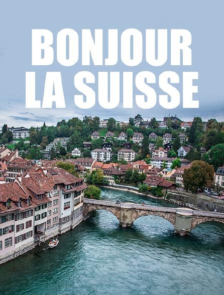 Bonjour la Suisse