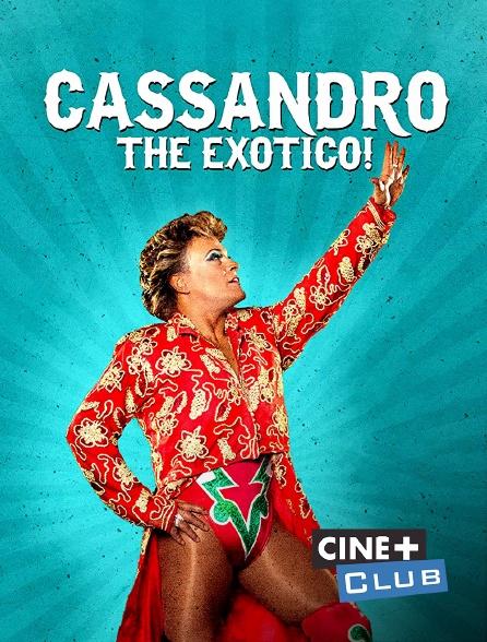 Ciné+ Club - Cassandro, the Exotico !
