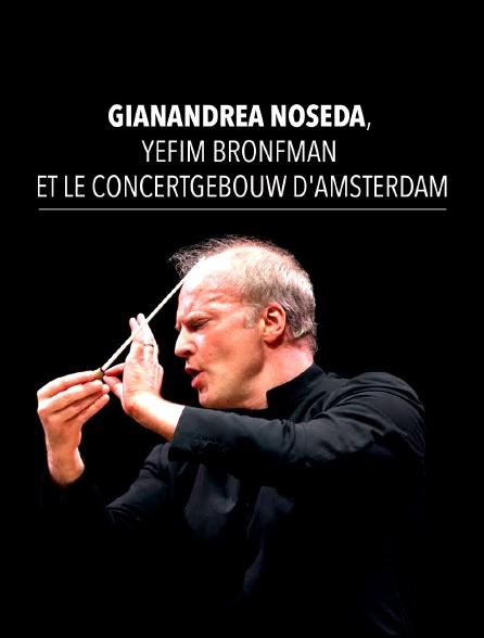 Gianandrea Noseda, Yefim Bronfman et le Concertgebouw d'Amsterdam