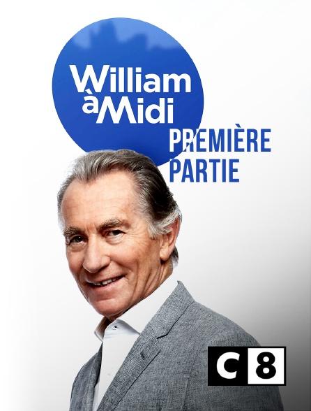 C8 - William à midi : première partie