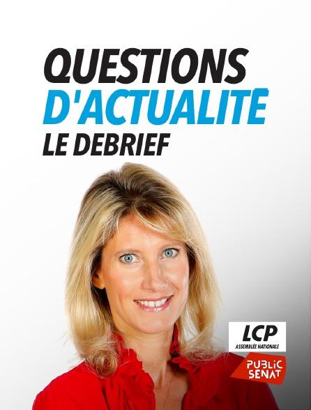 LCP Public Sénat - Questions d'actualité, le debrief