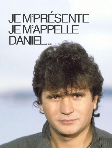 Je m'présente, je m'appelle Daniel...