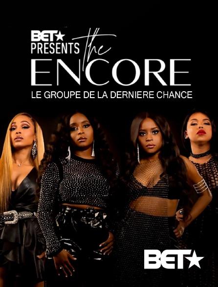 BET - BET Presents the Encore : Le groupe de la dernière chance