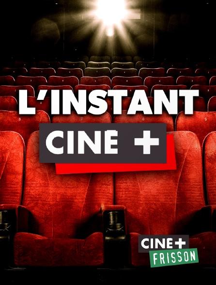 Ciné+ Frisson - L'instant Ciné +