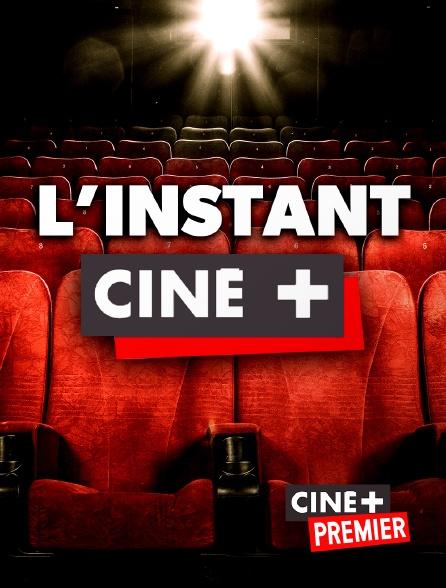 Ciné+ Premier - L'instant Ciné +