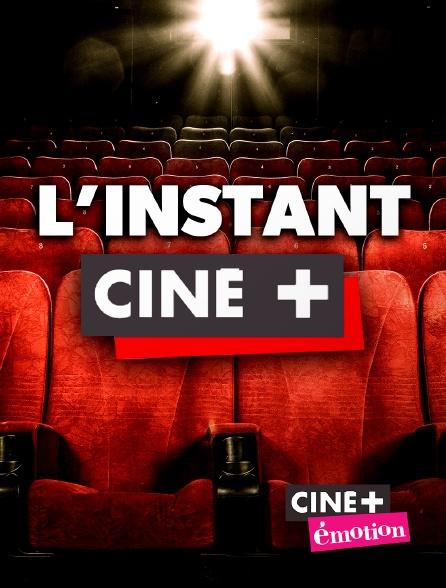 Ciné+ Emotion - L'instant Ciné +
