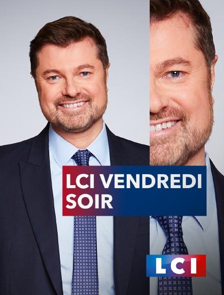 LCI - La Chaîne Info - LCI vendredi soir