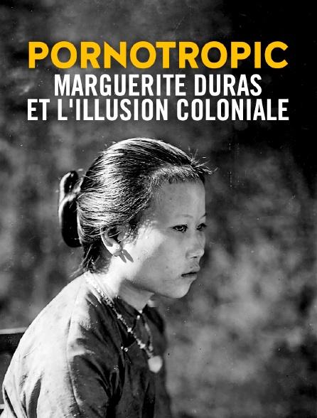 Pornotropic : Marguerite Duras et l'illusion coloniale