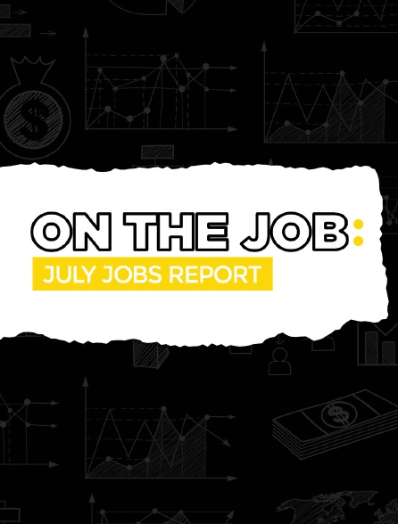 On the Job - July Jobs report