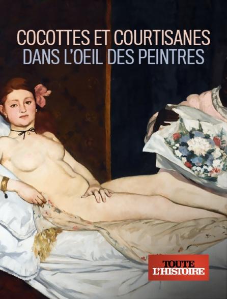 Toute l'histoire - Cocottes et courtisanes dans l'oeil des peintres