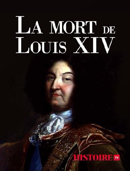 HISTOIRE TV - La mort de Louis XIV