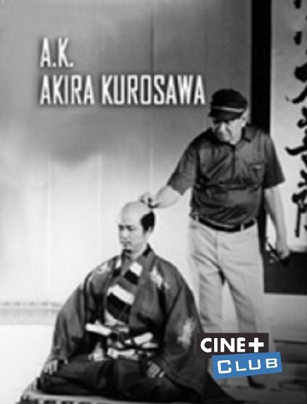 Ciné+ Club - A.K. : Akira Kurosawa