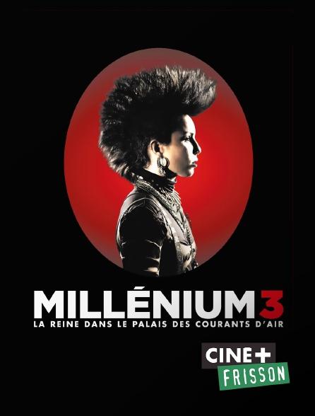 Ciné+ Frisson - Millénium 3 : la reine dans le palais des courants d'air