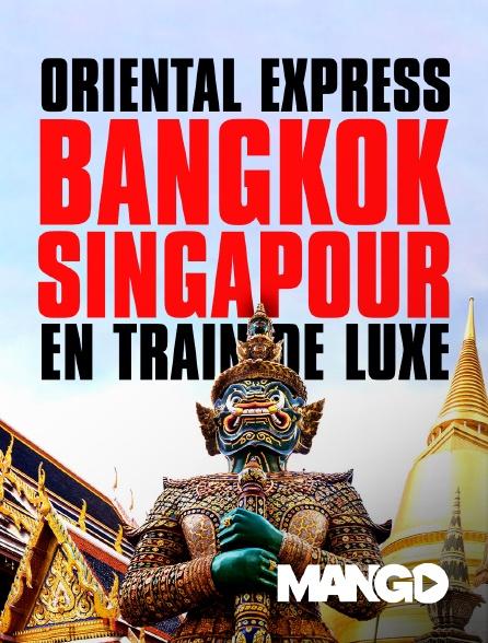 Mango - Oriental express : bangkok-singapour en train de luxe