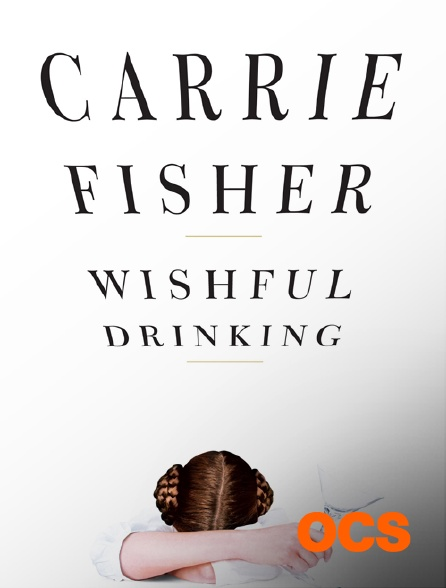 OCS - Wishful Drinking : l'autobiographie de Carrie Fisher
