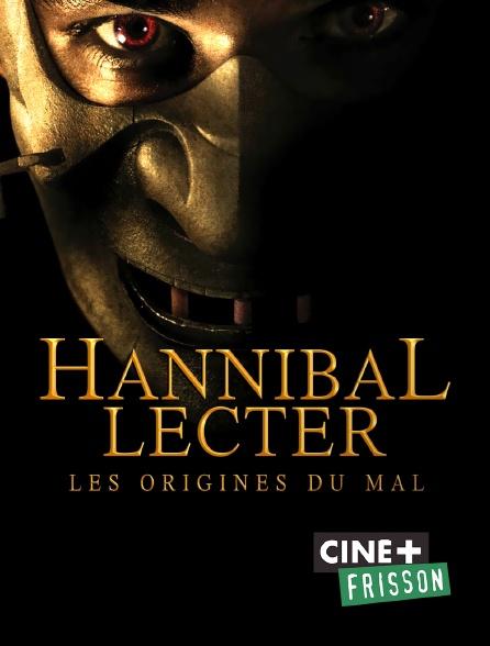 Ciné+ Frisson - Hannibal Lecter : les origines du Mal