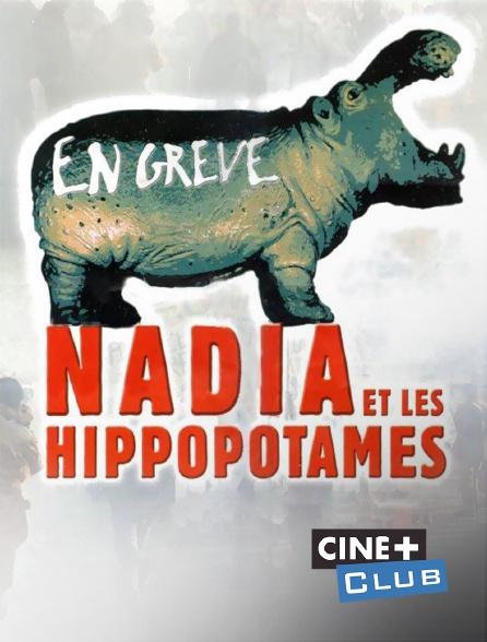 Ciné+ Club - Nadia et les hippopotames