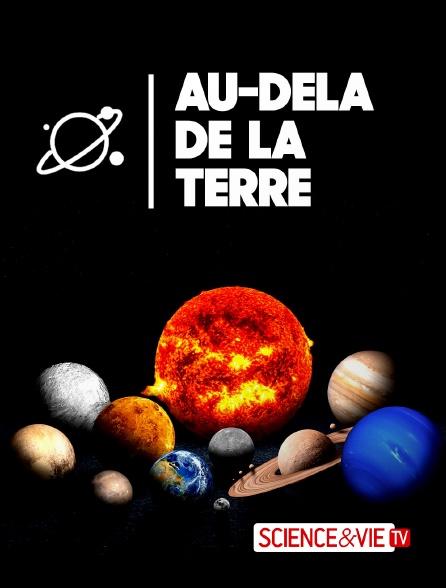 Science et Vie TV - Au-delà de la Terre