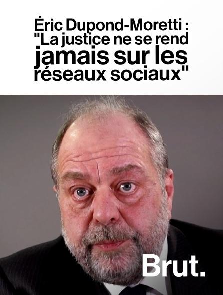"""Brut - Éric Dupond-Moretti : """"La justice ne se rend jamais sur les réseaux sociaux"""""""