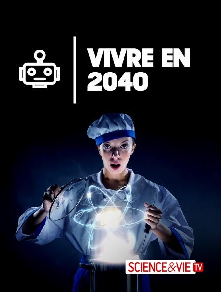 Science et Vie TV - Vivre en 2040