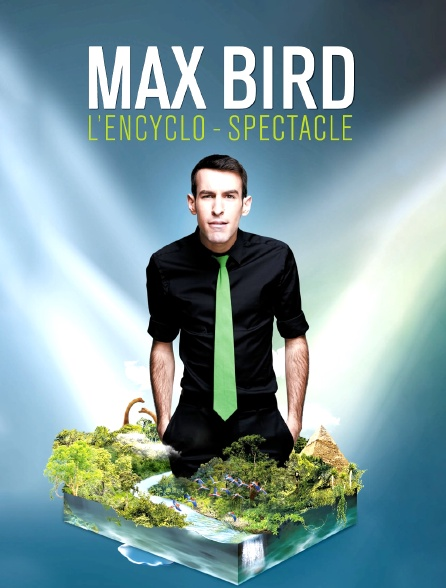 Max Bird, l'encyclo-spectacle