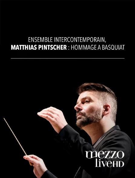 Mezzo Live HD - Ensemble intercontemporain, matthias pintscher : hommage à basquiat