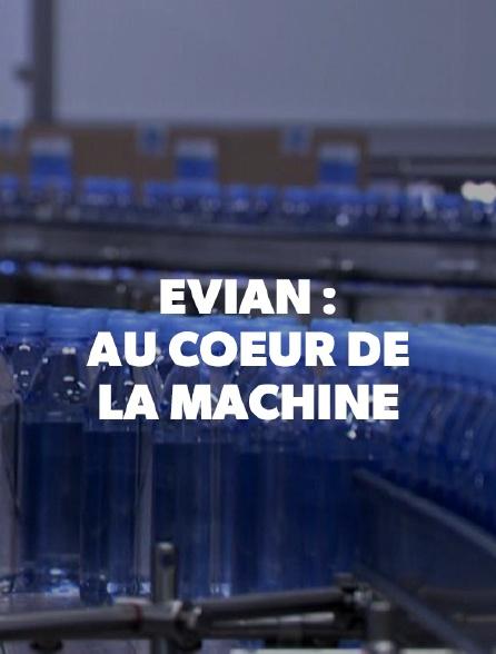 Evian : au coeur de la machine