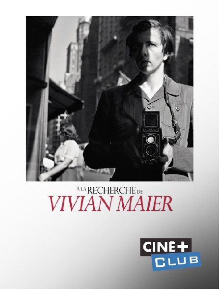 Ciné+ Club - A la recherche de Vivian Maier