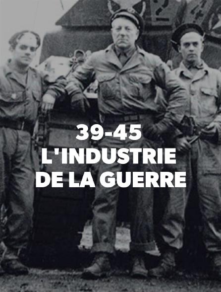 39-45 : l'industrie de la guerre