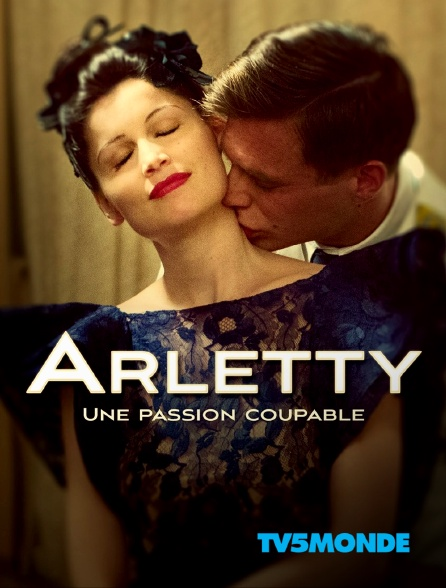 TV5MONDE - Arletty, une passion coupable