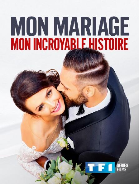 TF1 Séries Films - Mon mariage, mon incroyable histoire