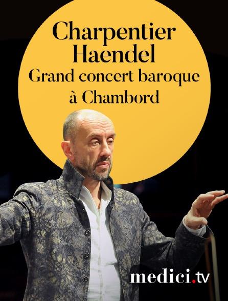 Medici - Grand concert baroque à Chambord : Charpentier, Haendel - Hervé Niquet, Le Concert Spirituel - Festival de Chambord