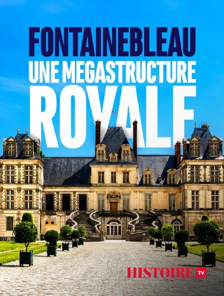 HISTOIRE TV - Fontainebleau, une mégastructure royale