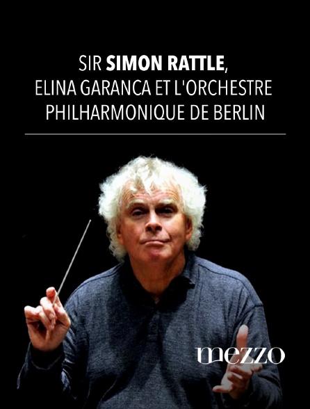 Mezzo - Sir Simon Rattle, Elina Garanca et l'Orchestre philharmonique de Berlin