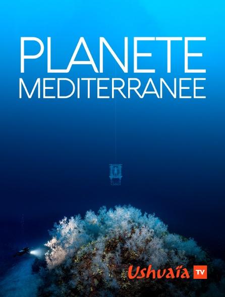 Ushuaïa TV - Planète Méditerranée