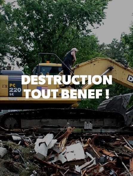 DESTRUCTION TOUT BENEF!