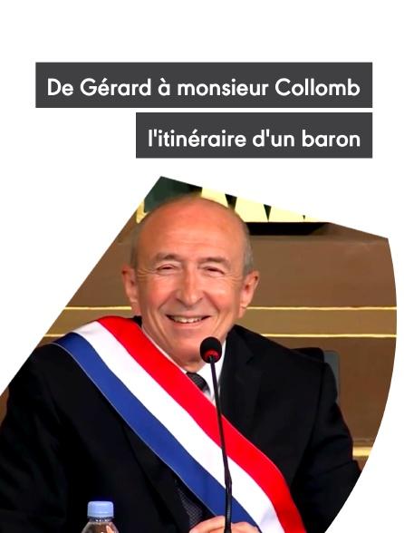 De Gérard à monsieur Collomb, l'itinéraire d'un baron