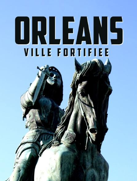 Orléans : ville fortifiée
