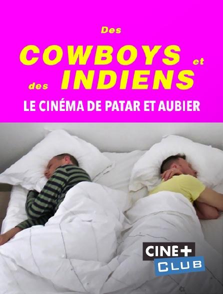 Ciné+ Club - Des cowboys et des indiens, le cinéma de Patar et Aubier