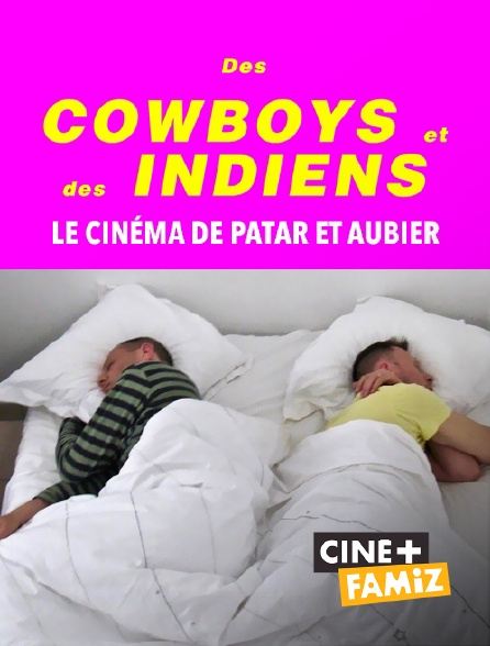 Ciné+ Famiz - Des cowboys et des indiens, le cinéma de Patar et Aubier